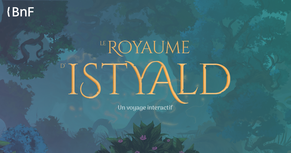 Le Royaume d'Istyald - Un voyage interactif | BnF