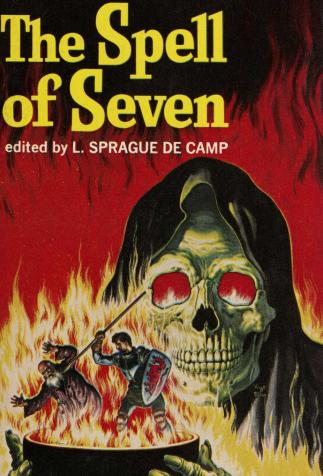 <i>The Spell of Seven</i>, <i>Stories of heroic fantasy</i>, edited by Lyon Sprague de Camp, cover illustration by Virgil Finlay (1965)