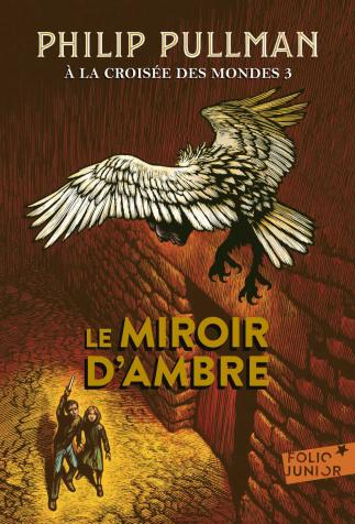 <i>Le Miroir d'ambre. À la croisée des mondes, 3 (The Amber Spy Glass. His Dark Materials, book 3)</i> (children's edition), by Philip Pullman, cover illustration by Chris Wormell (2018)